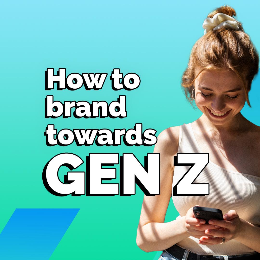 How to brand torwards GenZ