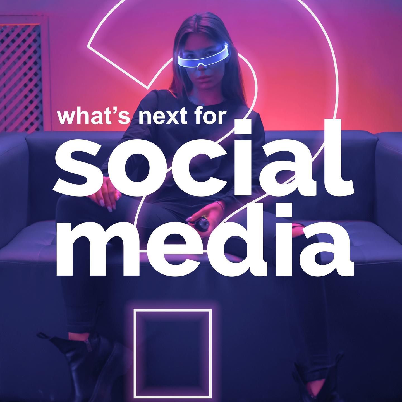 What's next for Social Media?